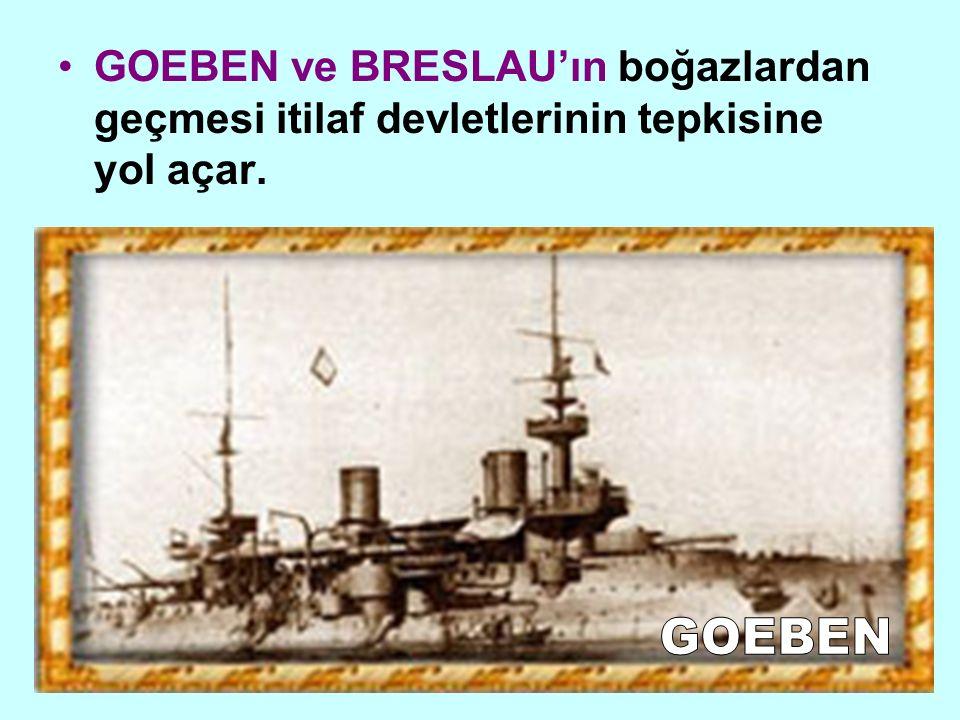 GOEBEN ve BRESLAU'ın boğazlardan geçmesi itilaf devletlerinin tepkisine yol açar.