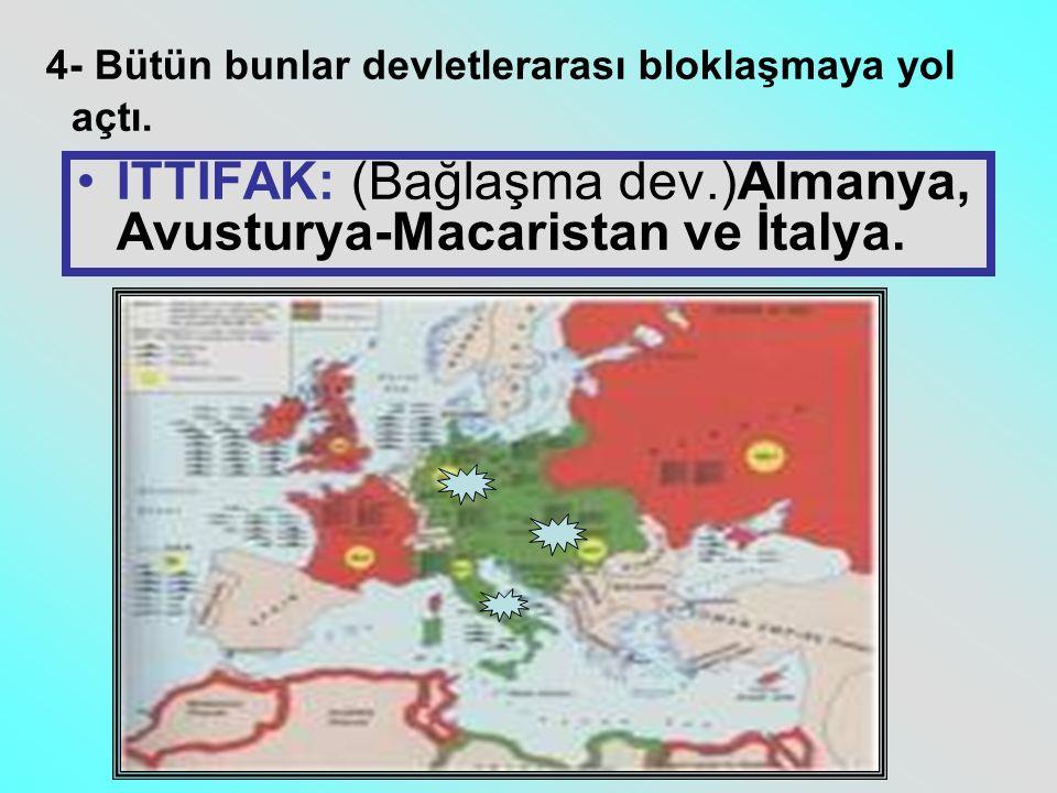 İTTİFAK: (Bağlaşma dev.)Almanya, Avusturya-Macaristan ve İtalya.