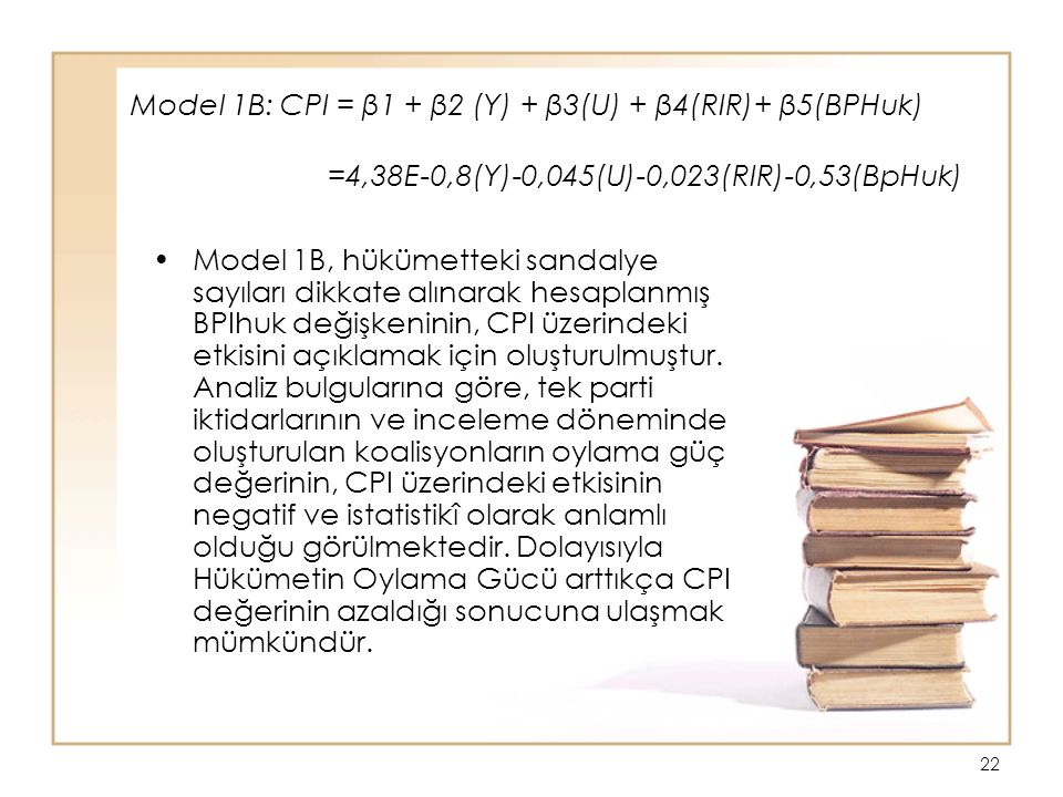 22 Model 1B, hükümetteki sandalye sayıları dikkate alınarak hesaplanmış BPIhuk değişkeninin, CPI üzerindeki etkisini açıklamak için oluşturulmuştur.