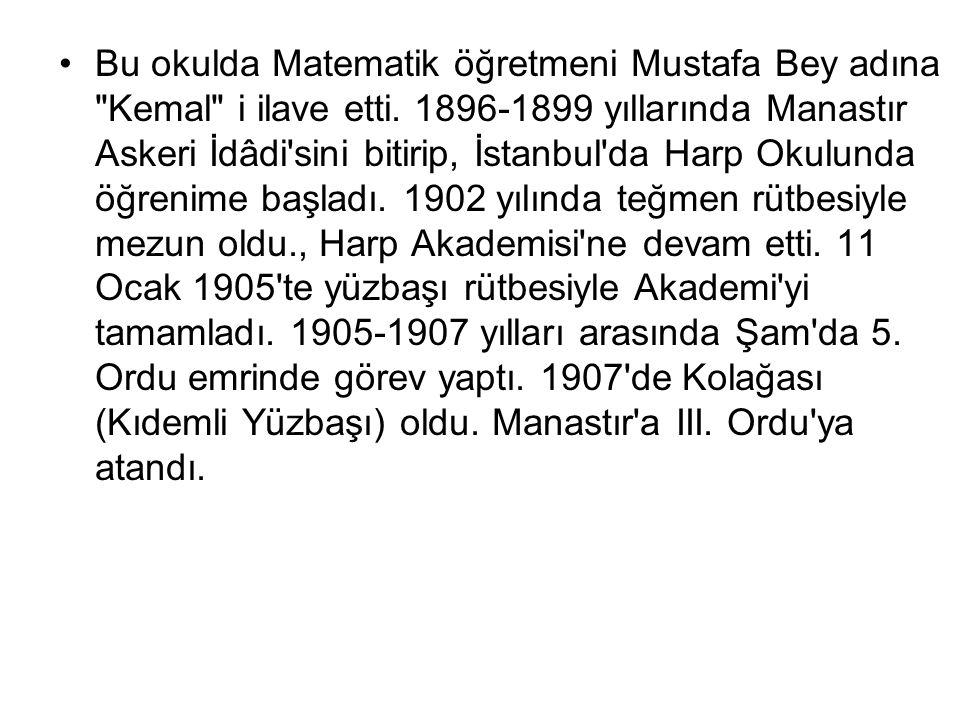 Bu okulda Matematik öğretmeni Mustafa Bey adına Kemal i ilave etti.