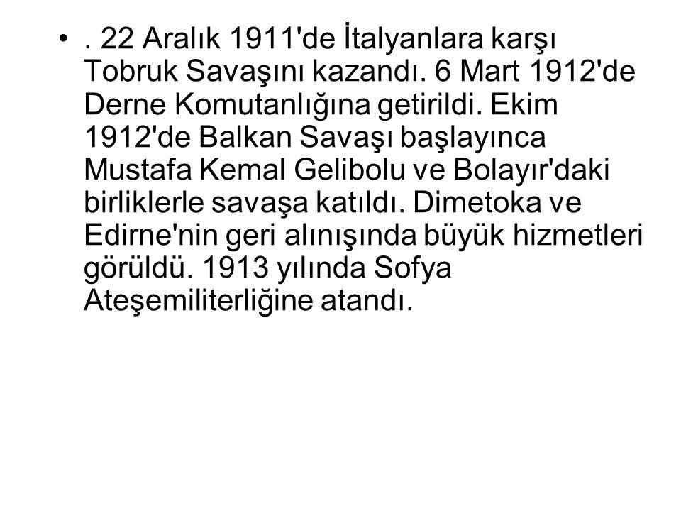 22 Aralık 1911 de İtalyanlara karşı Tobruk Savaşını kazandı.
