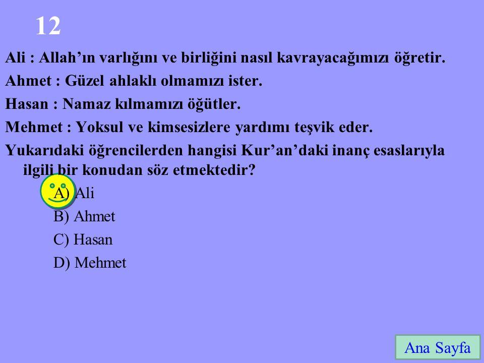 12 Ana Sayfa Ali : Allah'ın varlığını ve birliğini nasıl kavrayacağımızı öğretir. Ahmet : Güzel ahlaklı olmamızı ister. Hasan : Namaz kılmamızı öğütle