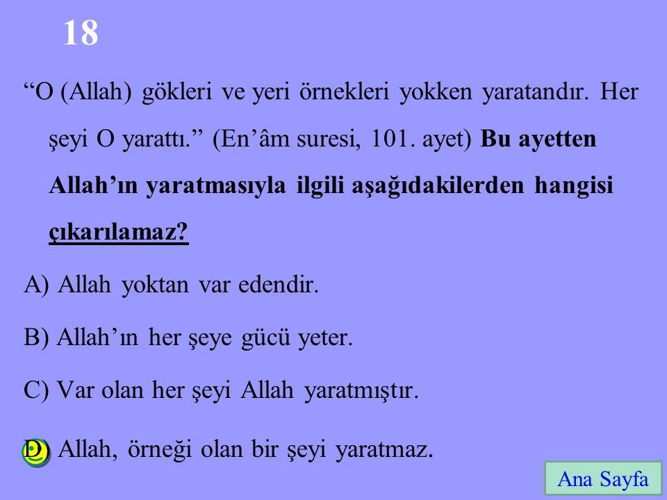 """18 Ana Sayfa """"O (Allah) gökleri ve yeri örnekleri yokken yaratandır. Her şeyi O yarattı."""" (En'âm suresi, 101. ayet) Bu ayetten Allah'ın yaratmasıyla i"""