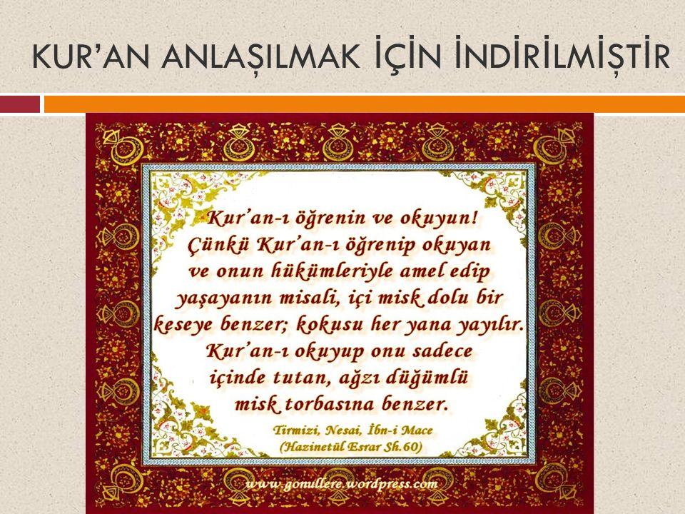  Kur'an'ın gönderiliş amacı insana her konuda rehberlik etmektir.