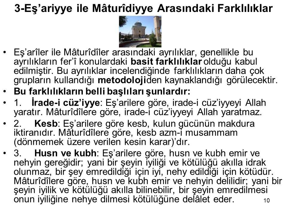 3-Eş'ariyye ile Mâturîdiyye Arasındaki Farklılıklar Eş'arîler ile Mâturîdîler arasındaki ayrılıklar, genellikle bu ayrılıkların fer'î konulardaki basit farklılıklar olduğu kabul edilmiştir.