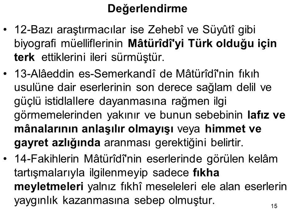 Değerlendirme 12-Bazı araştırmacılar ise Zehebî ve Süyûtî gibi biyografi müelliflerinin Mâtürîdî yi Türk olduğu için terk ettiklerini ileri sürmüştür.