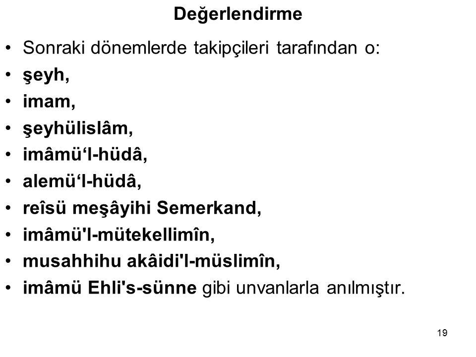 Değerlendirme Sonraki dönemlerde takipçileri tarafından o: şeyh, imam, şeyhülislâm, imâmü'l-hüdâ, alemü'l-hüdâ, reîsü meşâyihi Semerkand, imâmü'l-müte