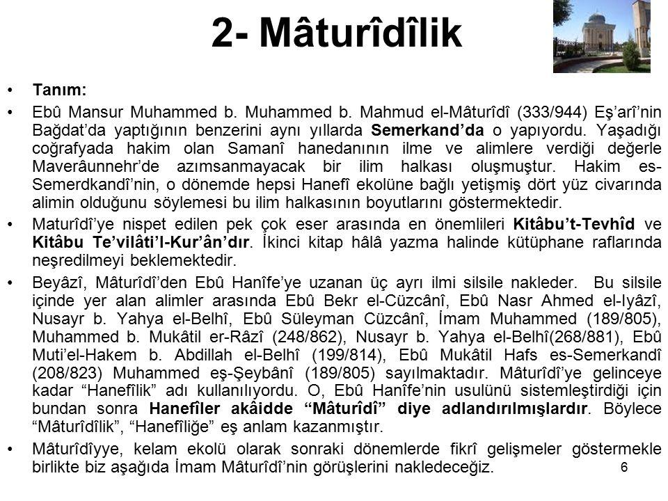 2- Mâturîdîlik Tanım: Ebû Mansur Muhammed b. Muhammed b. Mahmud el-Mâturîdî (333/944) Eş'arî'nin Bağdat'da yaptığının benzerini aynı yıllarda Semerkan