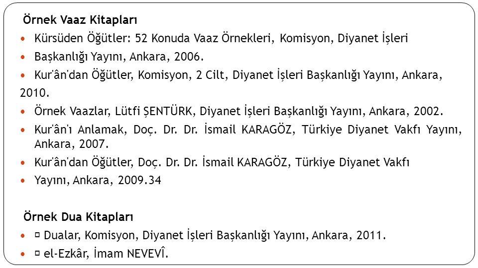 Örnek Vaaz Kitapları Kürsüden Öğütler: 52 Konuda Vaaz Örnekleri, Komisyon, Diyanet İşleri Başkanlığı Yayını, Ankara, 2006.