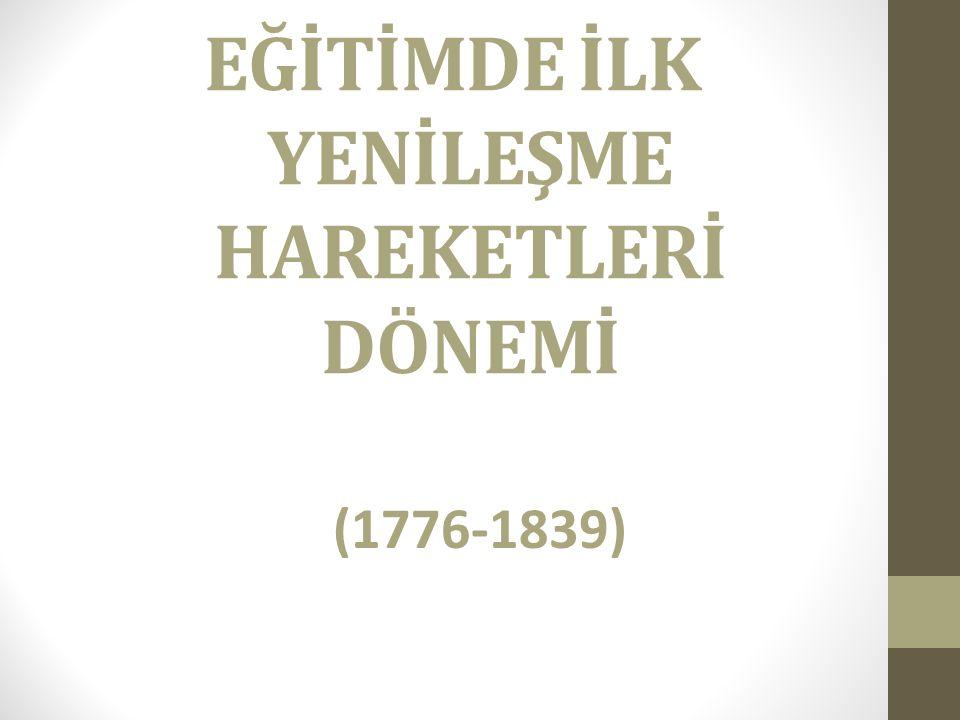 EĞİTİMDE İLK YENİLEŞME HAREKETLERİ DÖNEMİ (1776-1839)