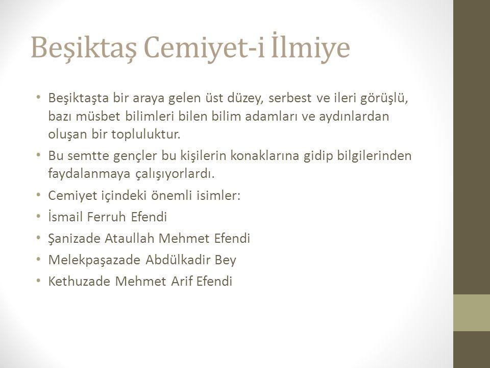 Beşiktaş Cemiyet-i İlmiye Beşiktaşta bir araya gelen üst düzey, serbest ve ileri görüşlü, bazı müsbet bilimleri bilen bilim adamları ve aydınlardan oluşan bir topluluktur.