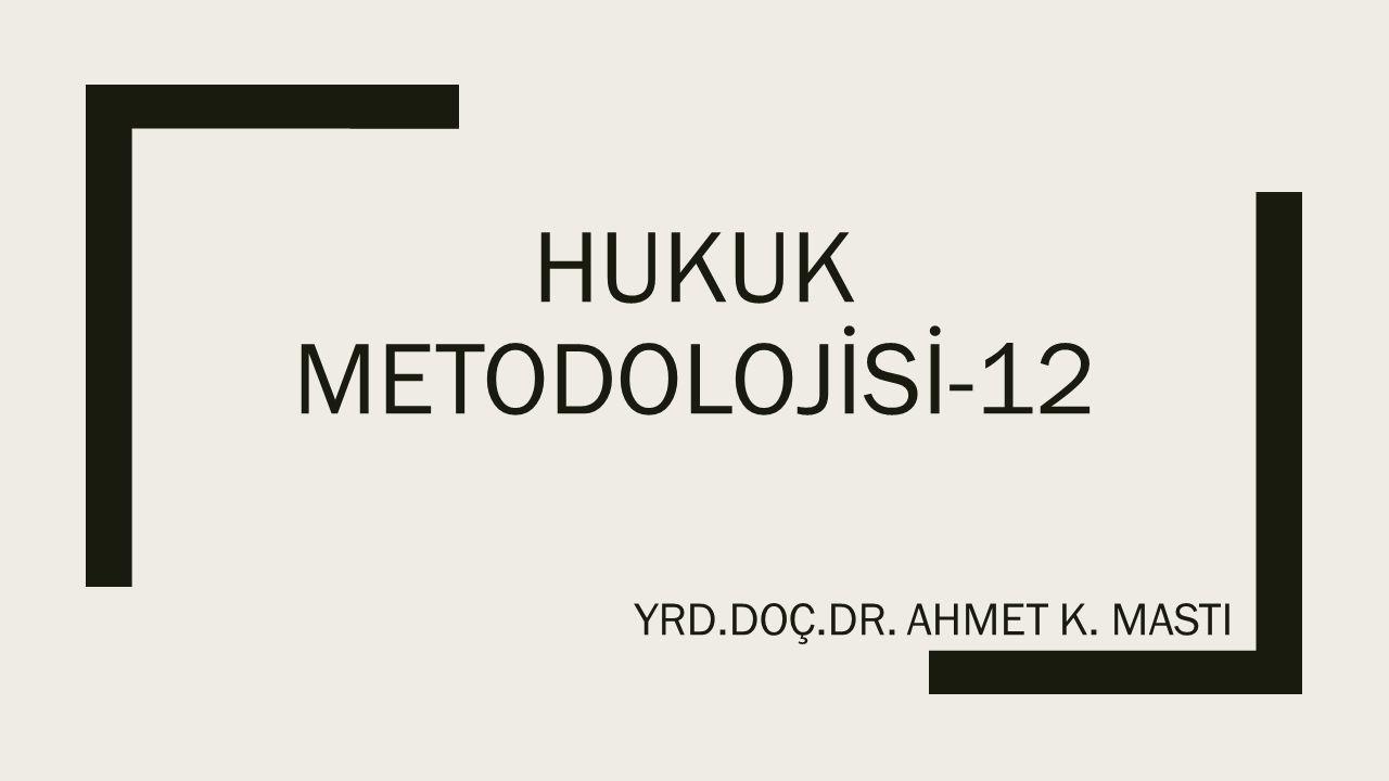 HUKUK METODOLOJİSİ-12 YRD.DOÇ.DR. AHMET K. MASTI