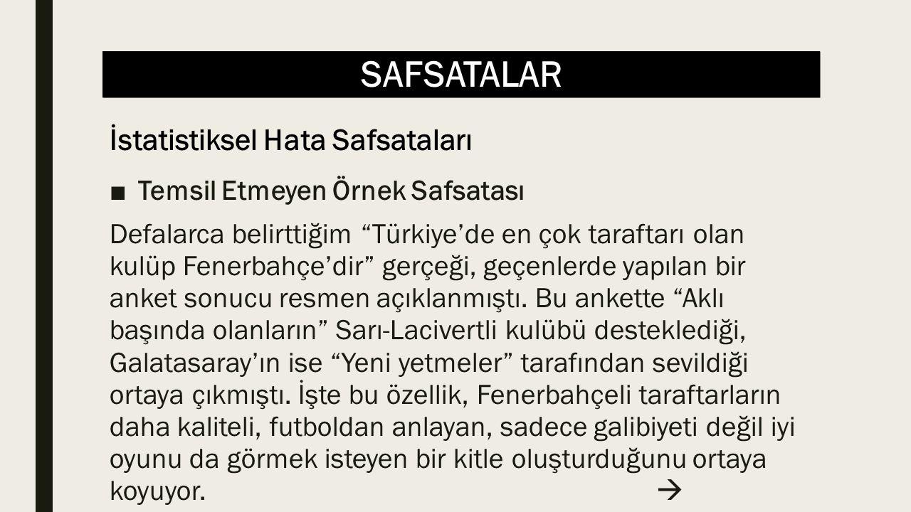 SAFSATALAR ■Temsil Etmeyen Örnek Safsatası Defalarca belirttiğim Türkiye'de en çok taraftarı olan kulüp Fenerbahçe'dir gerçeği, geçenlerde yapılan bir anket sonucu resmen açıklanmıştı.