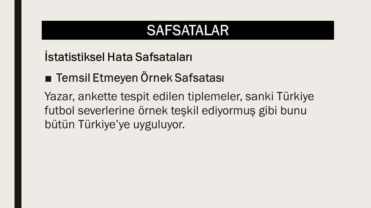 SAFSATALAR ■Temsil Etmeyen Örnek Safsatası Yazar, ankette tespit edilen tiplemeler, sanki Türkiye futbol severlerine örnek teşkil ediyormuş gibi bunu bütün Türkiye'ye uyguluyor.