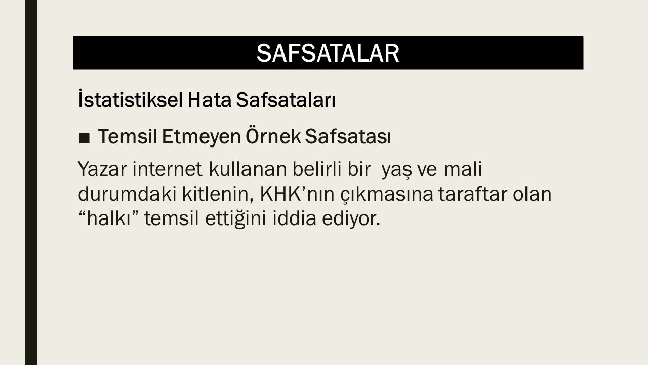 SAFSATALAR ■Temsil Etmeyen Örnek Safsatası Yazar internet kullanan belirli bir yaş ve mali durumdaki kitlenin, KHK'nın çıkmasına taraftar olan halkı temsil ettiğini iddia ediyor.