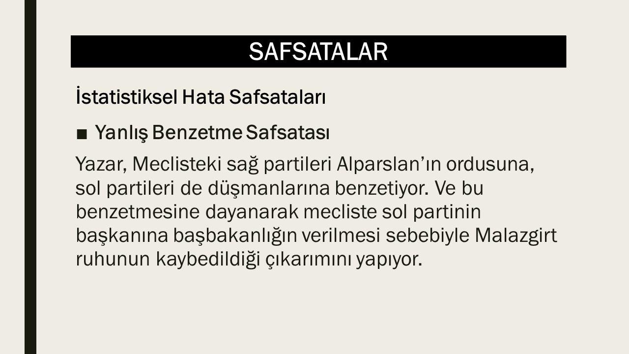 SAFSATALAR ■Yanlış Benzetme Safsatası Yazar, Meclisteki sağ partileri Alparslan'ın ordusuna, sol partileri de düşmanlarına benzetiyor. Ve bu benzetmes