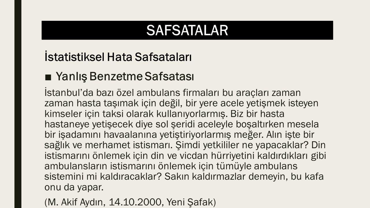 SAFSATALAR ■Yanlış Benzetme Safsatası İstanbul'da bazı özel ambulans firmaları bu araçları zaman zaman hasta taşımak için değil, bir yere acele yetişmek isteyen kimseler için taksi olarak kullanıyorlarmış.