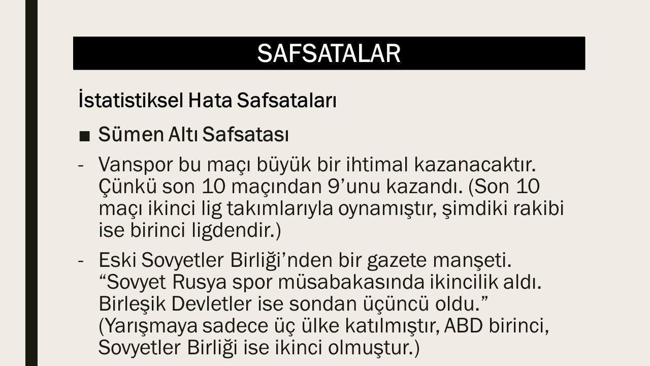 SAFSATALAR ■Sümen Altı Safsatası -Vanspor bu maçı büyük bir ihtimal kazanacaktır. Çünkü son 10 maçından 9'unu kazandı. (Son 10 maçı ikinci lig takımla