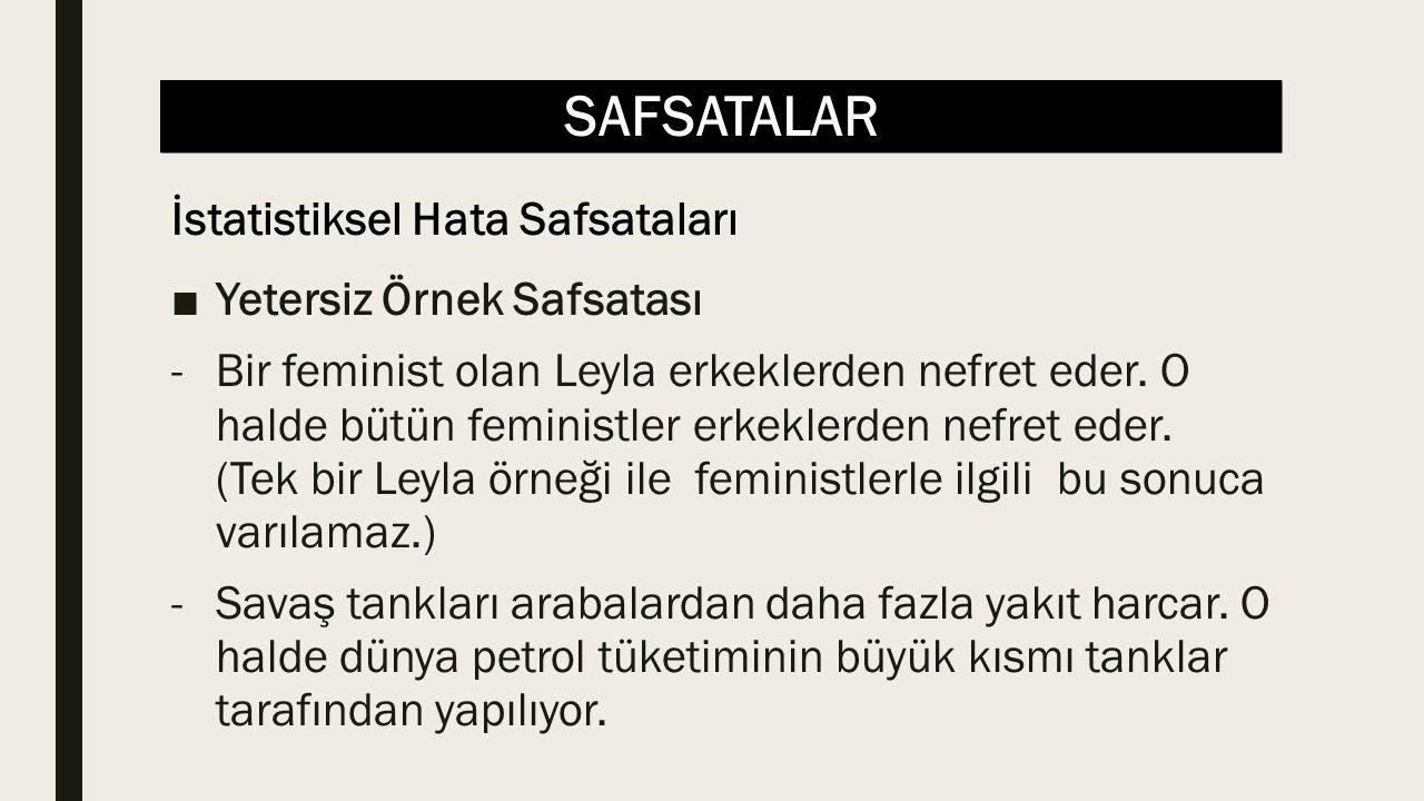 SAFSATALAR ■Yetersiz Örnek Safsatası -Bir feminist olan Leyla erkeklerden nefret eder. O halde bütün feministler erkeklerden nefret eder. (Tek bir Ley