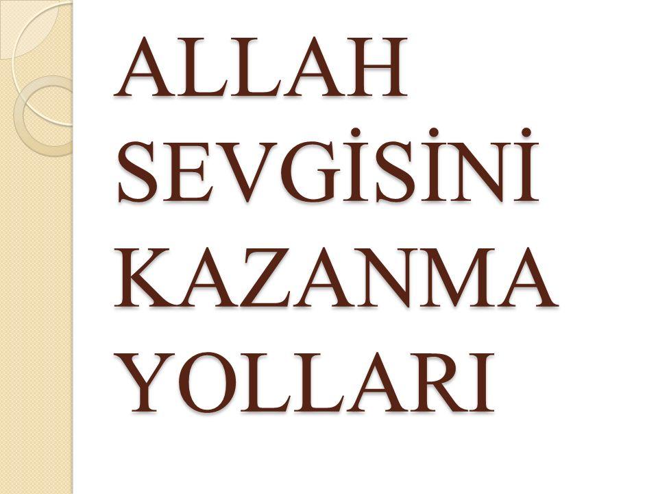 ALLAH SEVGİSİNİ KAZANMA YOLLARI