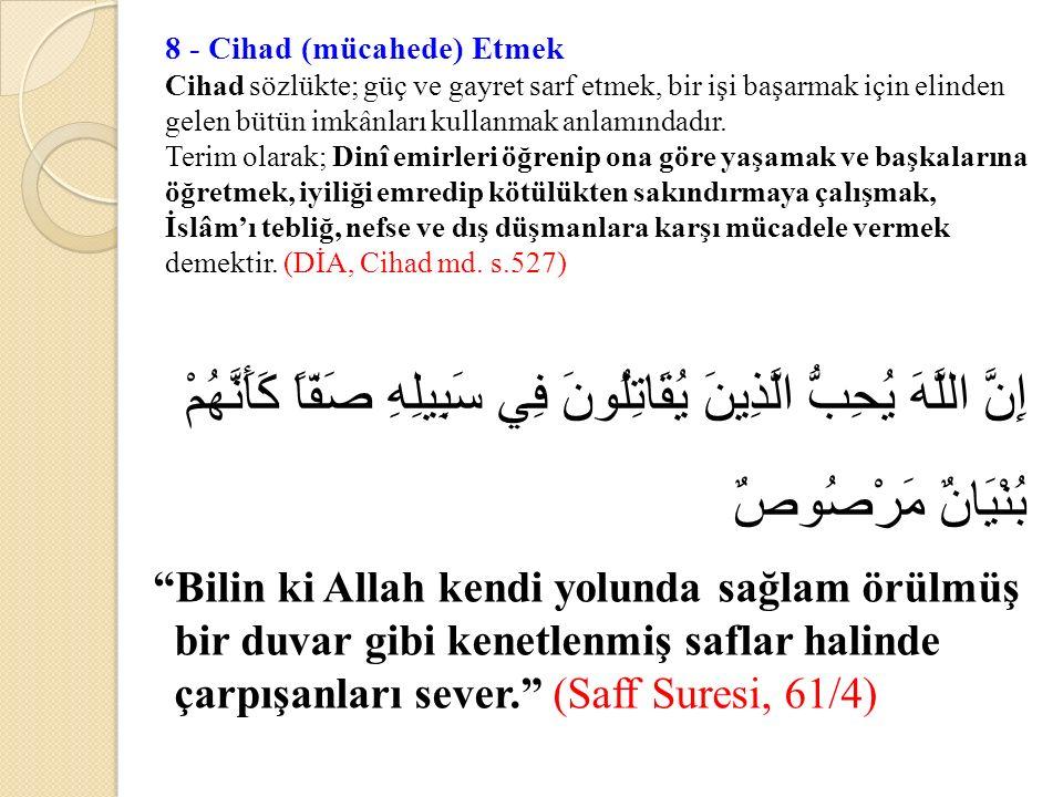 8 - Cihad (mücahede) Etmek Cihad sözlükte; güç ve gayret sarf etmek, bir işi başarmak için elinden gelen bütün imkânları kullanmak anlamındadır.