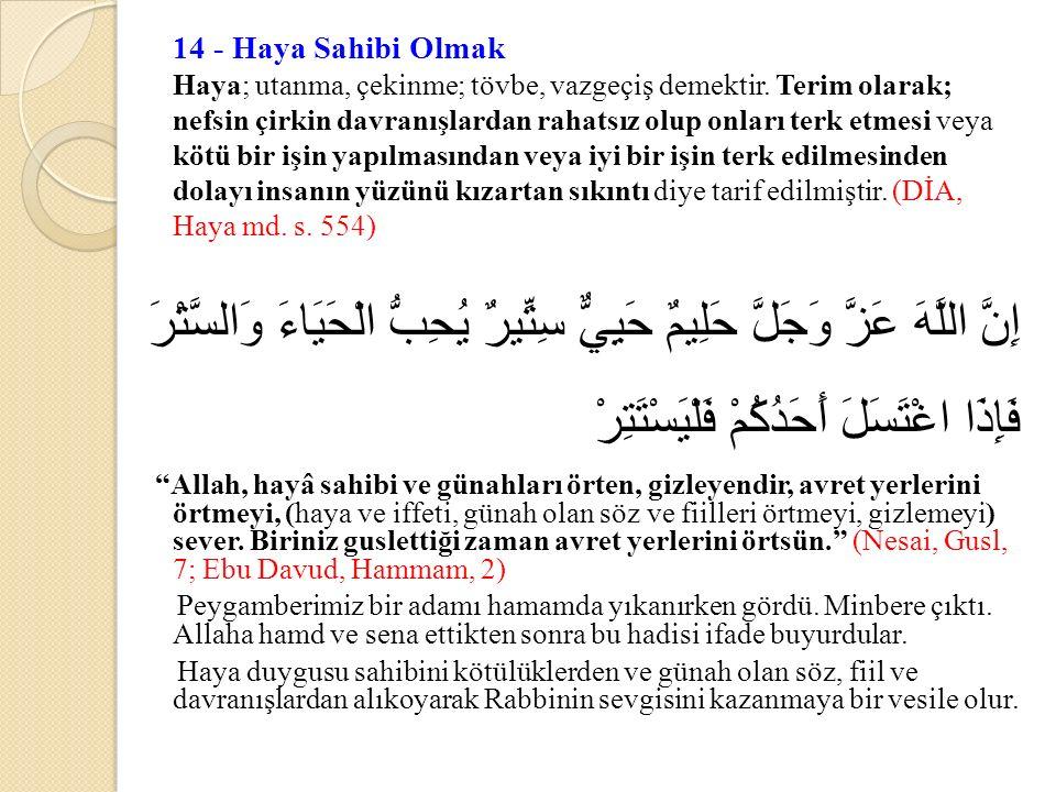 14 - Haya Sahibi Olmak Haya; utanma, çekinme; tövbe, vazgeçiş demektir.