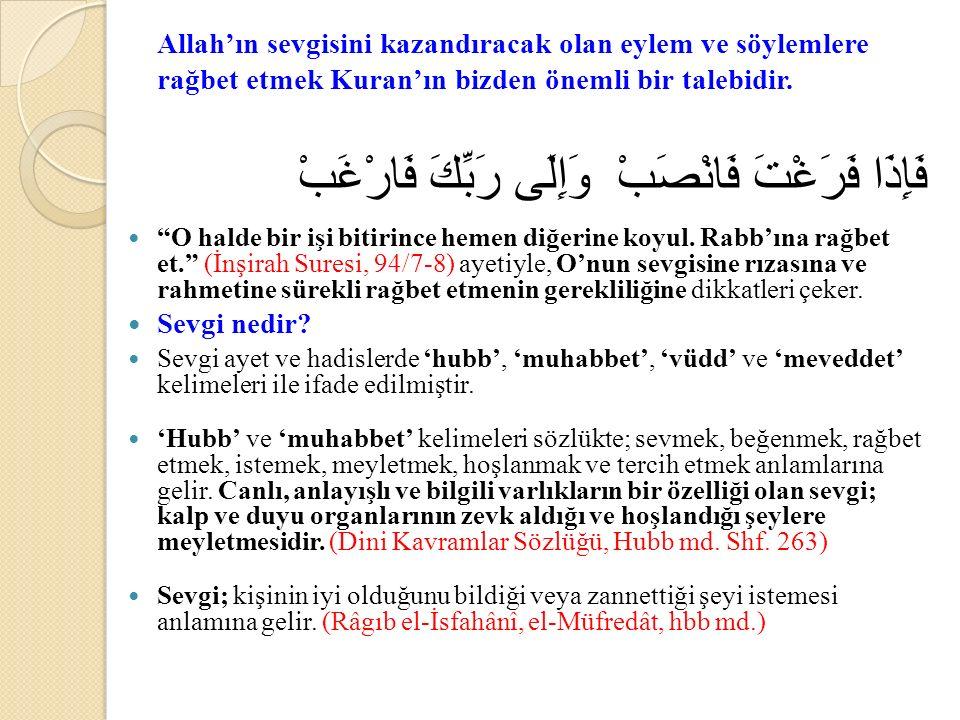 Allah'ın sevgisini kazandıracak olan eylem ve söylemlere rağbet etmek Kuran'ın bizden önemli bir talebidir.