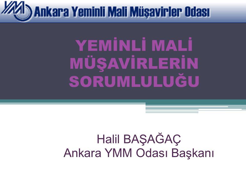 YEMİNLİ MALİ MÜŞAVİRLERİN SORUMLULUĞU Halil BAŞAĞAÇ Ankara YMM Odası Başkanı
