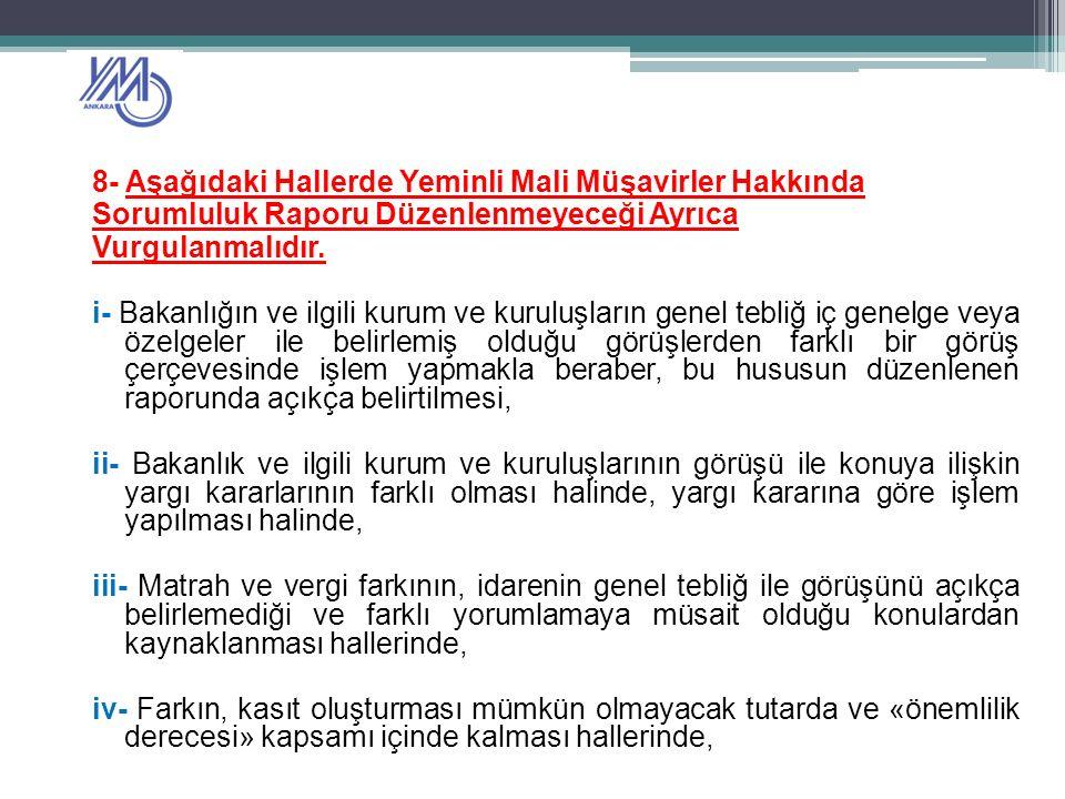 8- Aşağıdaki Hallerde Yeminli Mali Müşavirler Hakkında Sorumluluk Raporu Düzenlenmeyeceği Ayrıca Vurgulanmalıdır.
