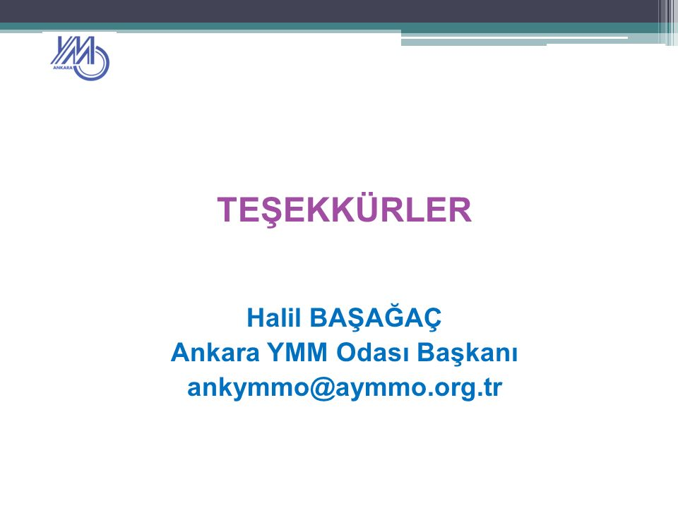 TEŞEKKÜRLER Halil BAŞAĞAÇ Ankara YMM Odası Başkanı ankymmo@aymmo.org.tr