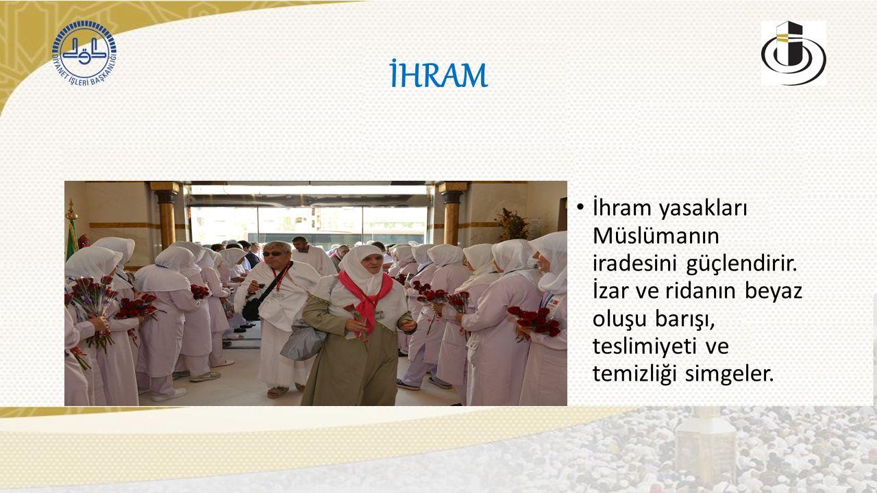 İHRAM İhram yasakları Müslümanın iradesini güçlendirir.