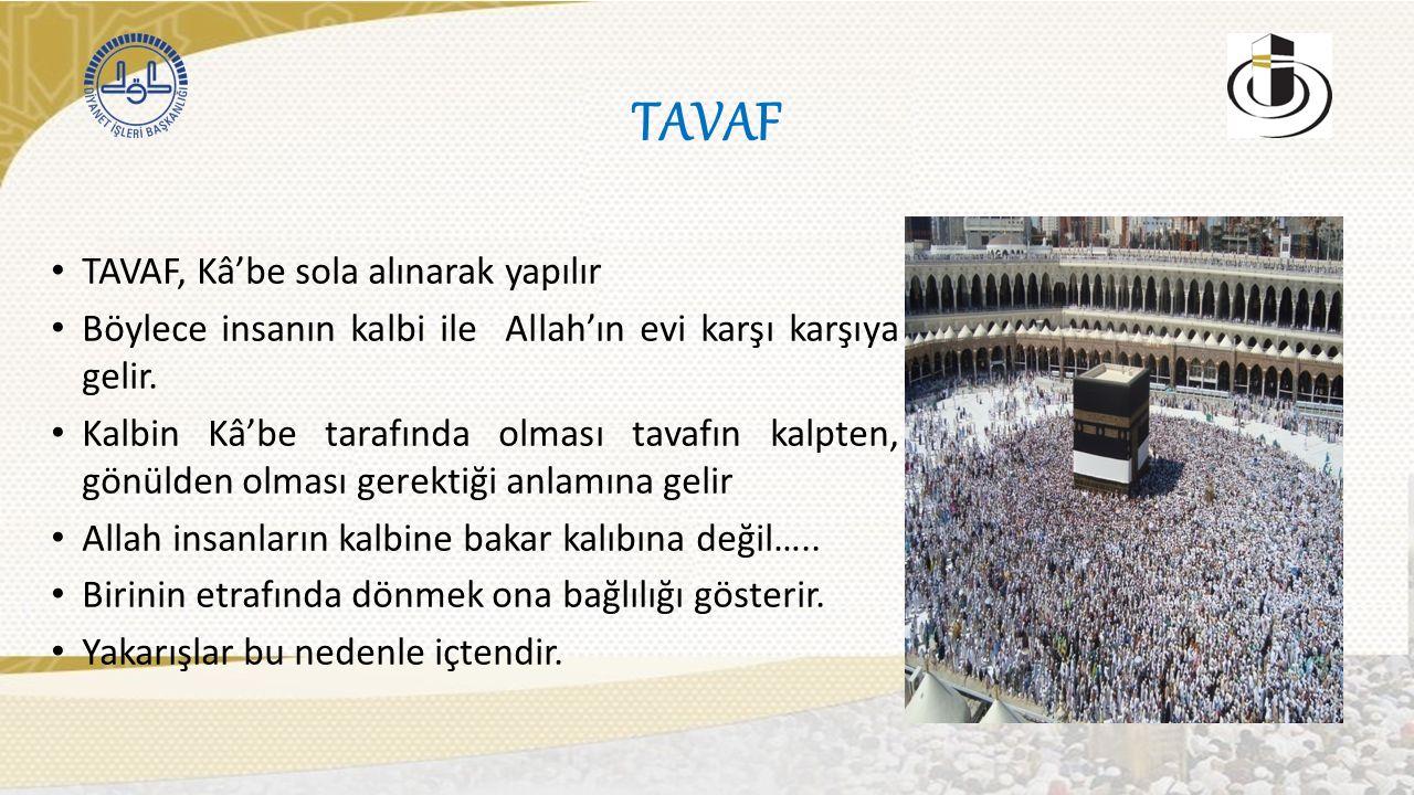 TAVAF TAVAF, Kâ'be sola alınarak yapılır Böylece insanın kalbi ile Allah'ın evi karşı karşıya gelir.