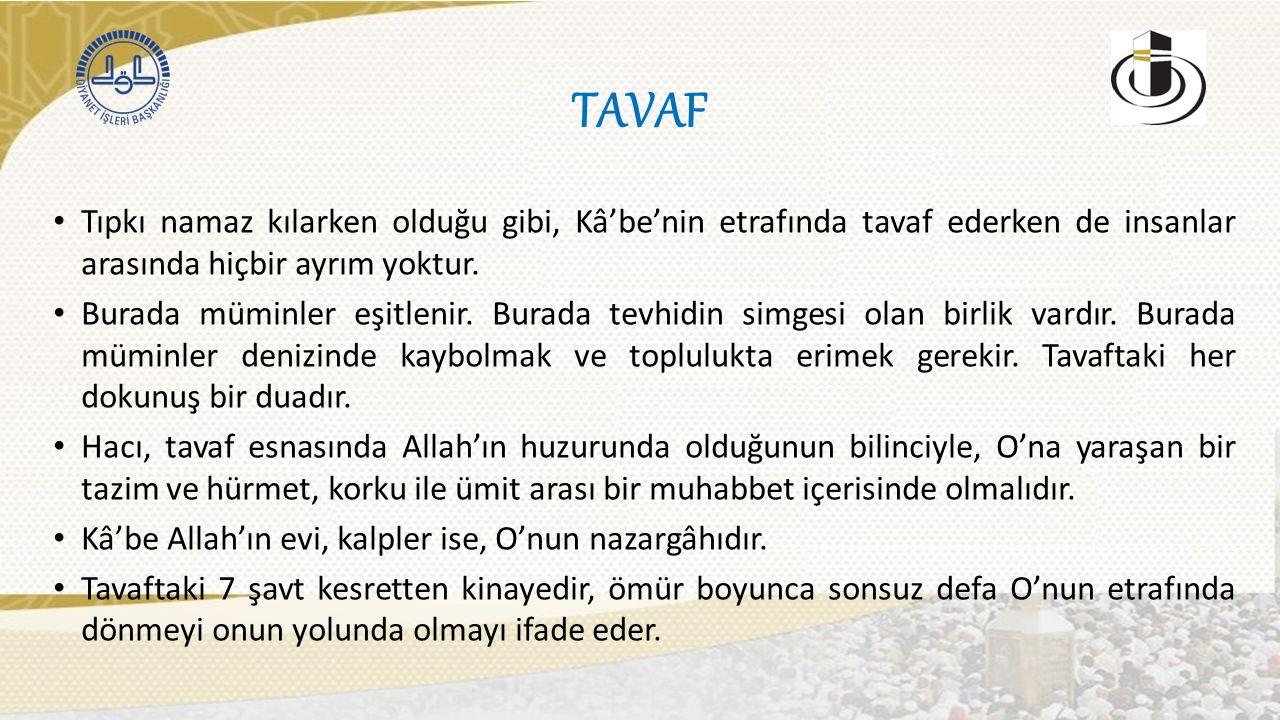 TAVAF Tıpkı namaz kılarken olduğu gibi, Kâ'be'nin etrafında tavaf ederken de insanlar arasında hiçbir ayrım yoktur.
