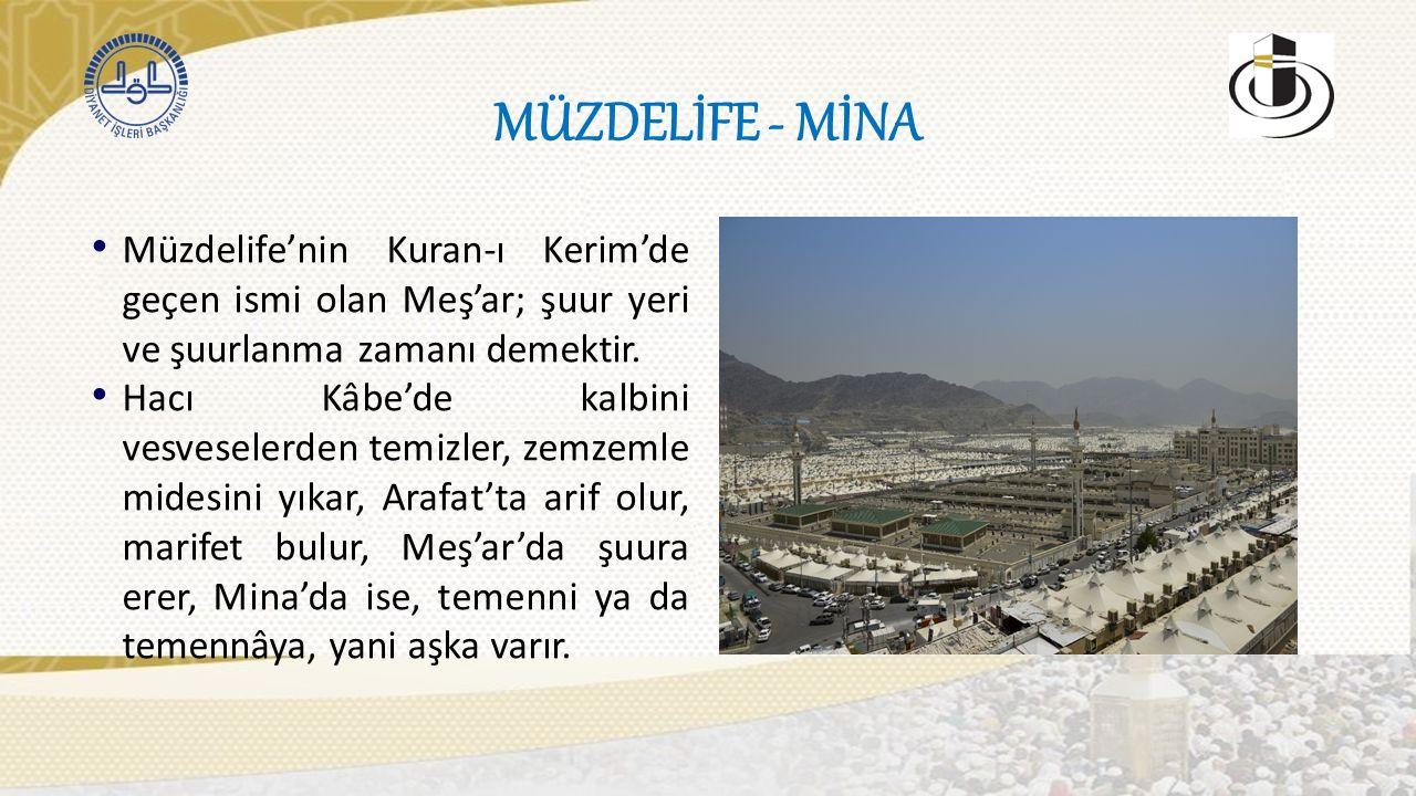 MÜZDELİFE - MİNA Müzdelife'nin Kuran-ı Kerim'de geçen ismi olan Meş'ar; şuur yeri ve şuurlanma zamanı demektir.