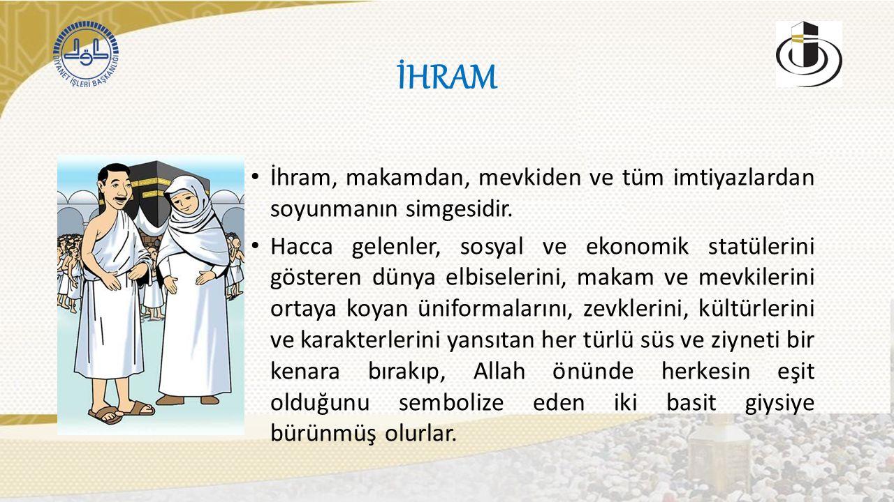 İHRAM İhram, makamdan, mevkiden ve tüm imtiyazlardan soyunmanın simgesidir.
