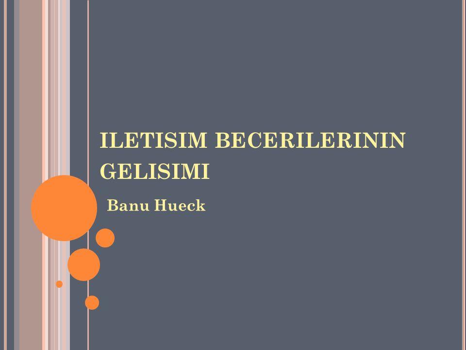 ILETISIM BECERILERININ GELISIMI Banu Hueck