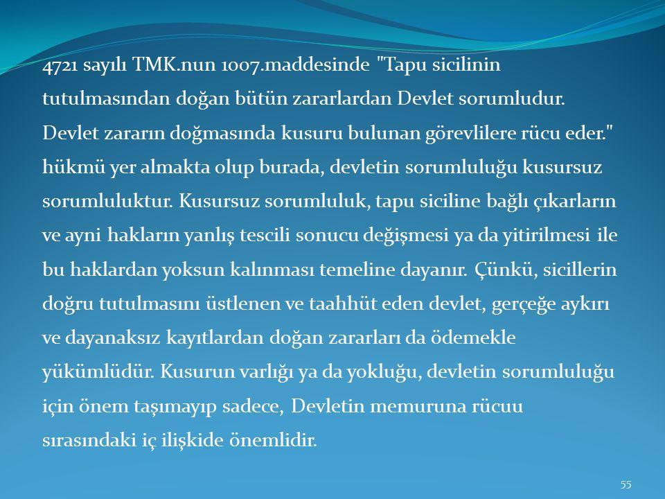 4721 sayılı TMK.nun 1007.maddesinde Tapu sicilinin tutulmasından doğan bütün zararlardan Devlet sorumludur.