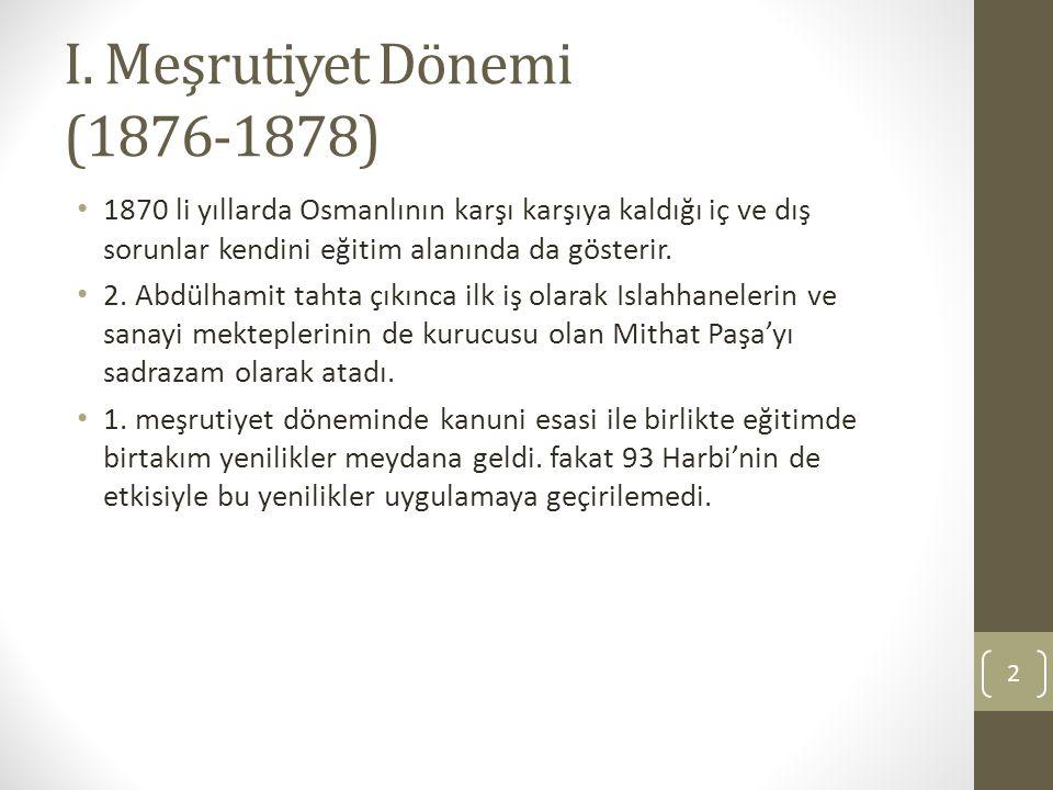 I. Meşrutiyet Dönemi (1876-1878) 1870 li yıllarda Osmanlının karşı karşıya kaldığı iç ve dış sorunlar kendini eğitim alanında da gösterir. 2. Abdülham