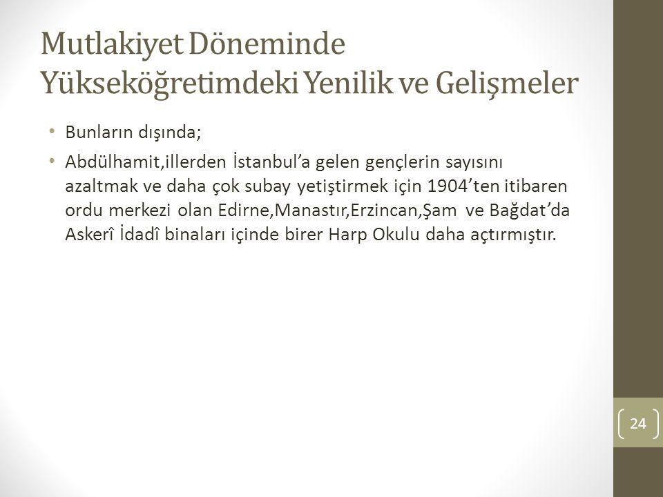 Mutlakiyet Döneminde Yükseköğretimdeki Yenilik ve Gelişmeler Bunların dışında; Abdülhamit,illerden İstanbul'a gelen gençlerin sayısını azaltmak ve dah