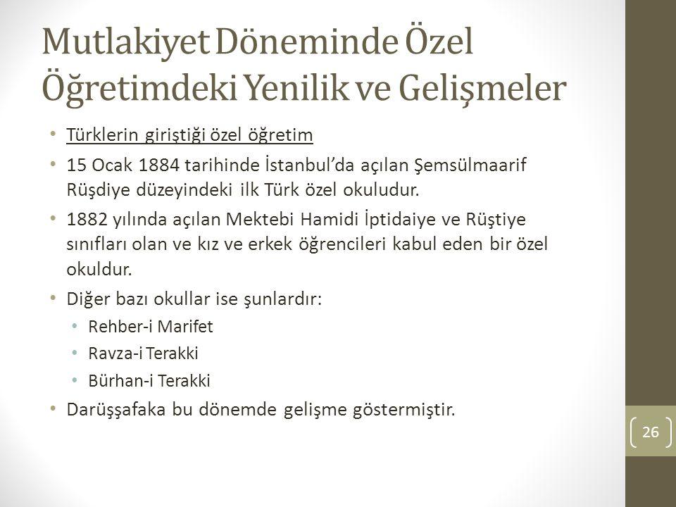Mutlakiyet Döneminde Özel Öğretimdeki Yenilik ve Gelişmeler Türklerin giriştiği özel öğretim 15 Ocak 1884 tarihinde İstanbul'da açılan Şemsülmaarif Rü