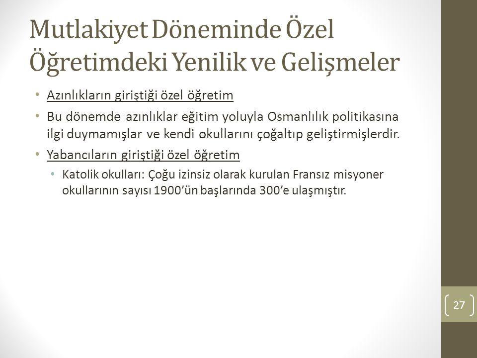 Mutlakiyet Döneminde Özel Öğretimdeki Yenilik ve Gelişmeler Azınlıkların giriştiği özel öğretim Bu dönemde azınlıklar eğitim yoluyla Osmanlılık politi