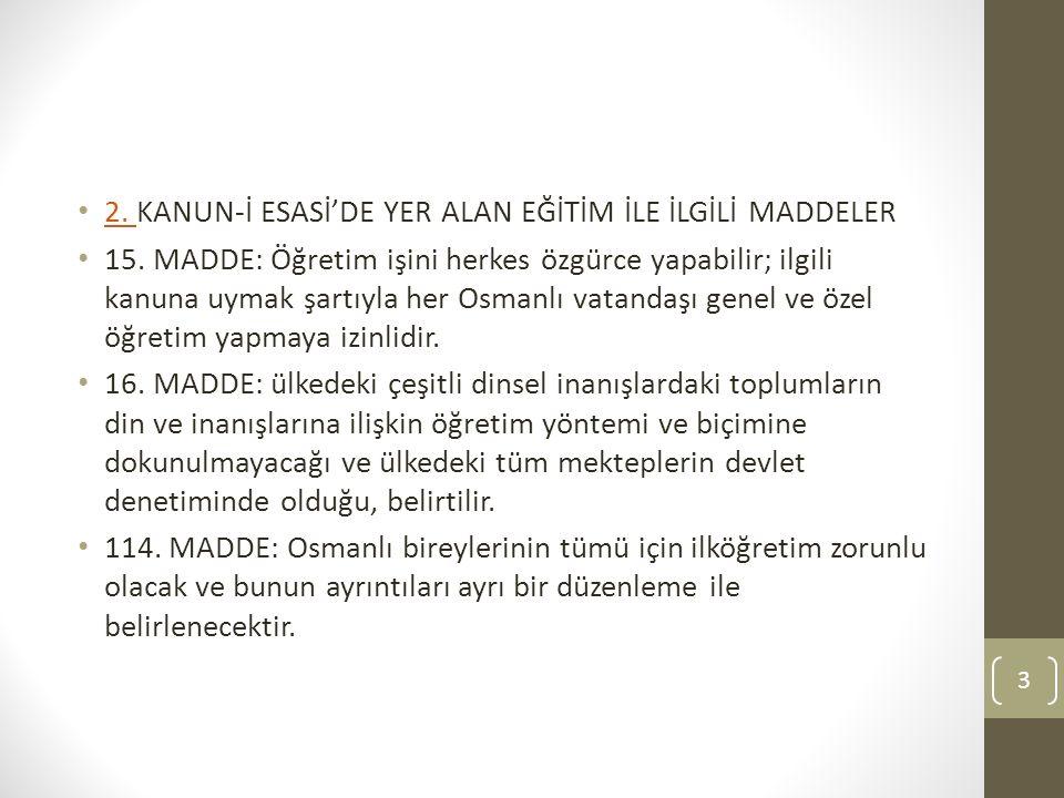 2. KANUN-İ ESASİ'DE YER ALAN EĞİTİM İLE İLGİLİ MADDELER 2. 15. MADDE: Öğretim işini herkes özgürce yapabilir; ilgili kanuna uymak şartıyla her Osmanlı