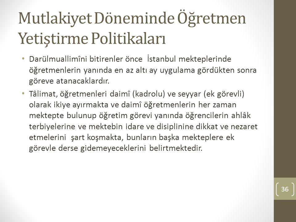 Mutlakiyet Döneminde Öğretmen Yetiştirme Politikaları Darülmuallimîni bitirenler önce İstanbul mekteplerinde öğretmenlerin yanında en az altı ay uygul