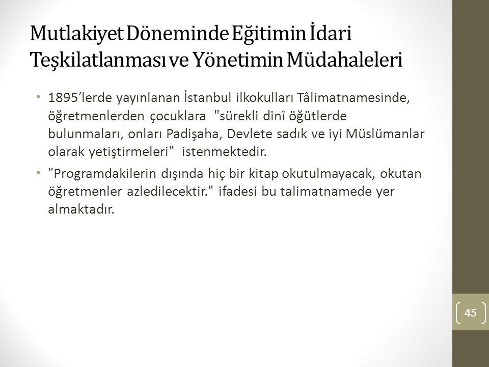 Mutlakiyet Döneminde Eğitimin İdari Teşkilatlanması ve Yönetimin Müdahaleleri 1895ʹlerde yayınlanan İstanbul ilkokulları Tâlimatnamesinde, öğretmenler
