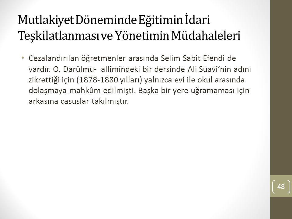Mutlakiyet Döneminde Eğitimin İdari Teşkilatlanması ve Yönetimin Müdahaleleri Cezalandırılan öğretmenler arasında Selim Sabit Efendi de vardır. O, Dar