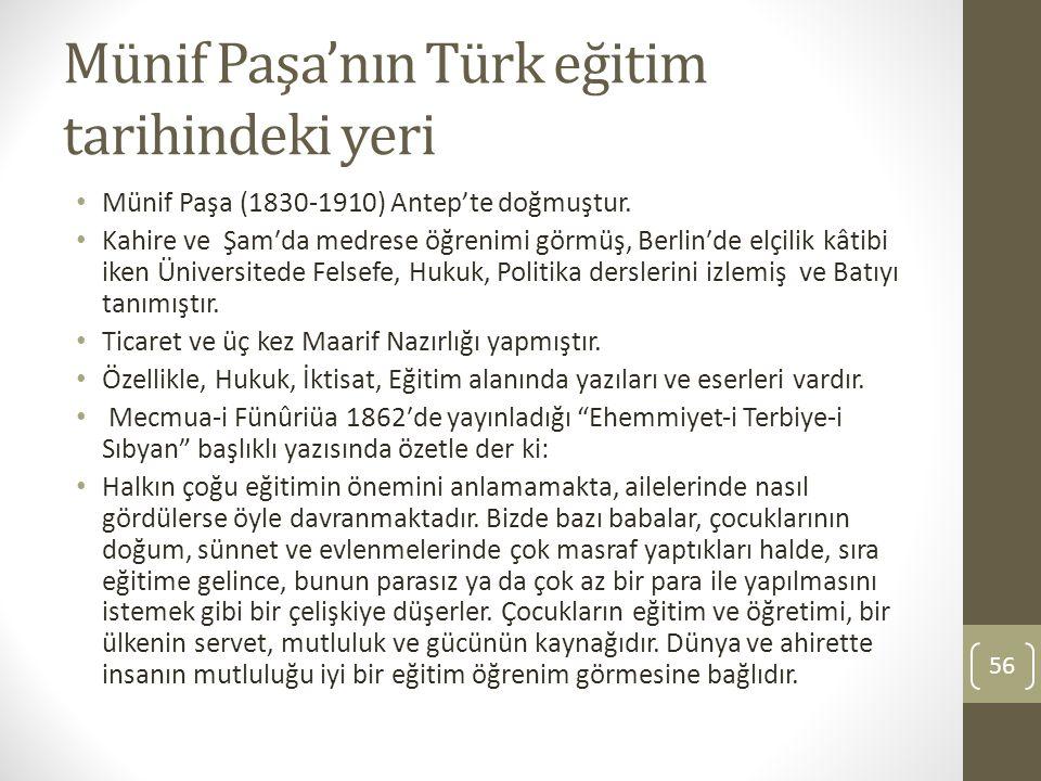 Münif Paşa'nın Türk eğitim tarihindeki yeri Münif Paşa (1830‐1910) Antep'te doğmuştur. Kahire ve Şamʹda medrese öğrenimi görmüş, Berlinʹde elçilik kât