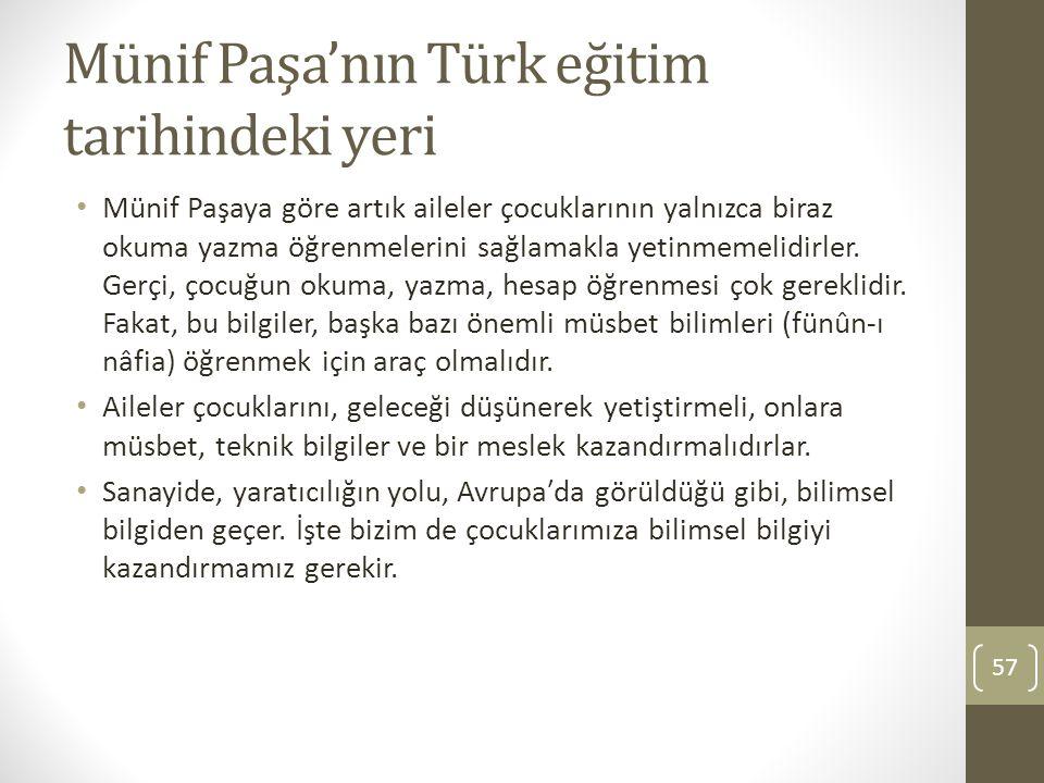 Münif Paşa'nın Türk eğitim tarihindeki yeri Münif Paşaya göre artık aileler çocuklarının yalnızca biraz okuma yazma öğrenmelerini sağlamakla yetinmeme