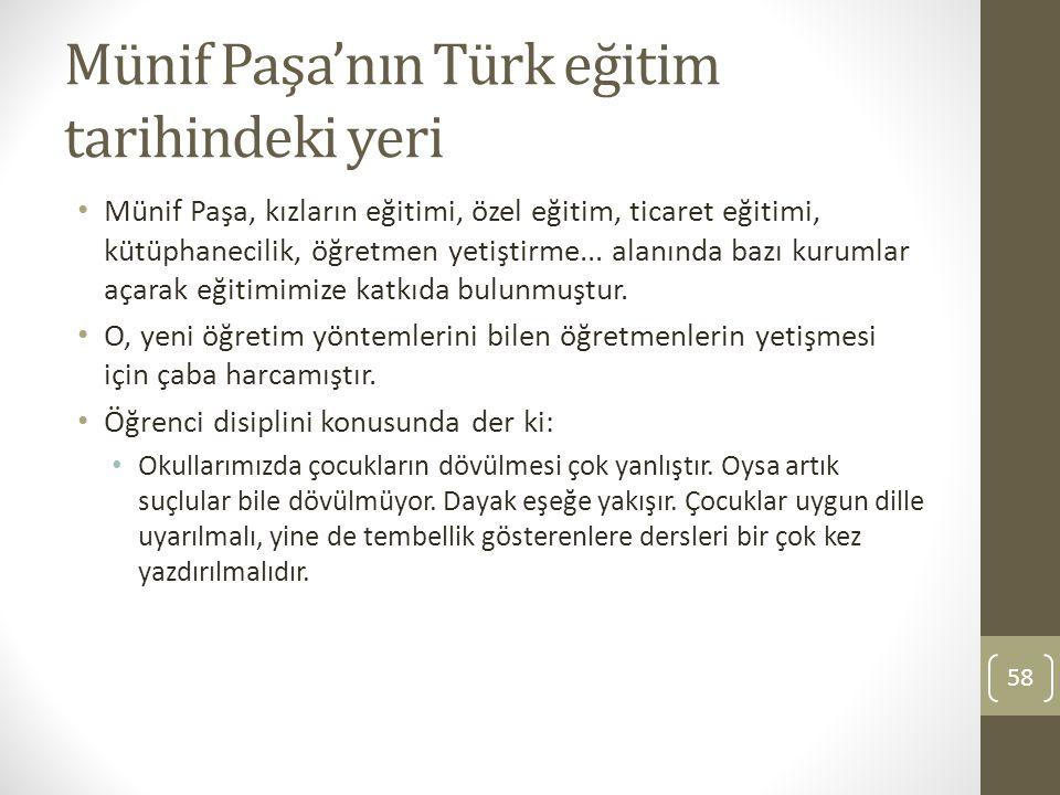 Münif Paşa'nın Türk eğitim tarihindeki yeri Münif Paşa, kızların eğitimi, özel eğitim, ticaret eğitimi, kütüphanecilik, öğretmen yetiştirme... alanınd