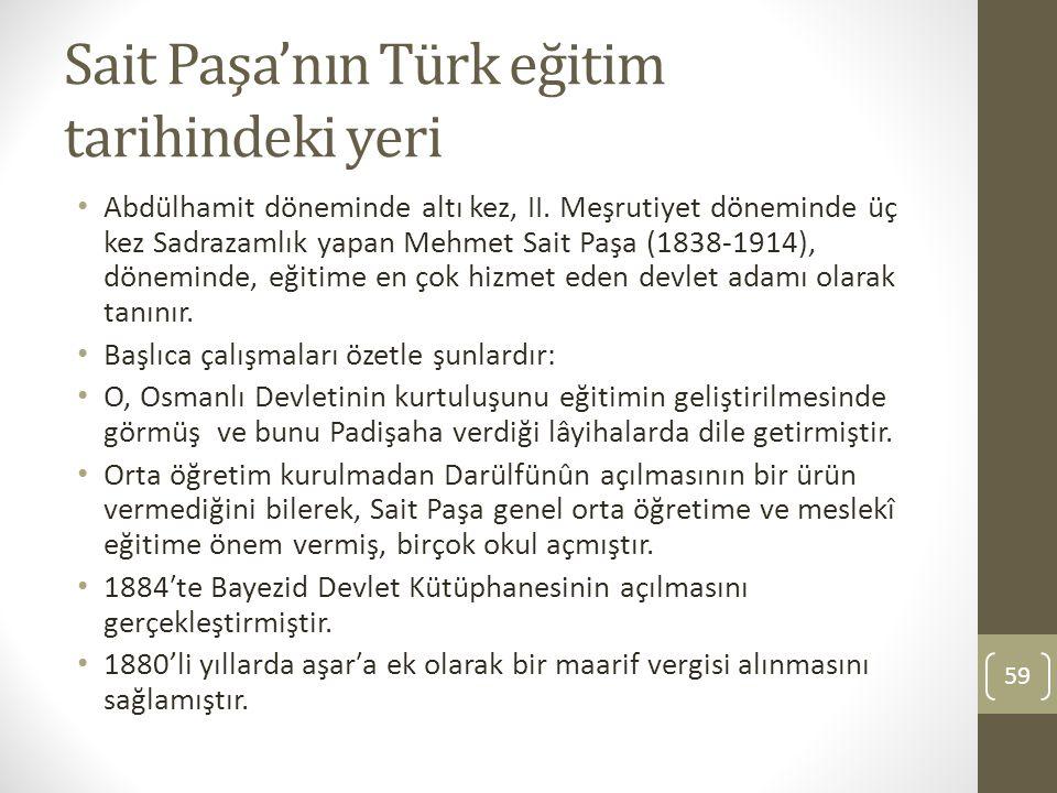 Sait Paşa'nın Türk eğitim tarihindeki yeri Abdülhamit döneminde altı kez, II. Meşrutiyet döneminde üç kez Sadrazamlık yapan Mehmet Sait Paşa (1838‐191