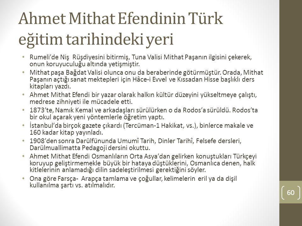 Ahmet Mithat Efendinin Türk eğitim tarihindeki yeri Rumeliʹde Niş Rüşdiyesini bitirmiş, Tuna Valisi Mithat Paşanın ilgisini çekerek, onun koruyuculuğu